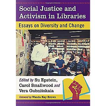 Social Justice and Activism in Libraries - Essays on Diversity and Cha