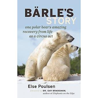 Barle's Story - One Polar Bear's Amazing Recovery from Life as a Circu