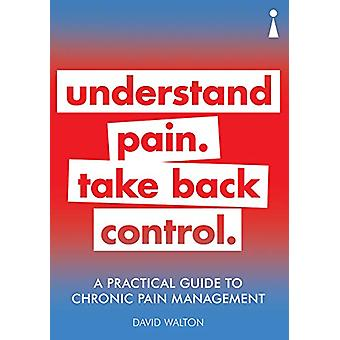 A Practical Guide to Chronic Pain Management - Understand pain. Take b