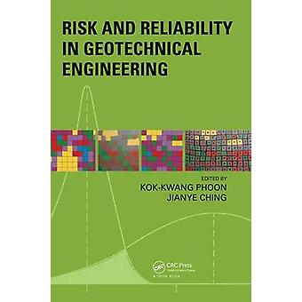 Risk and Reliability in Geotechnical Engineering by Edited by Kok Kwang Phoon & Edited by Jianye Ching