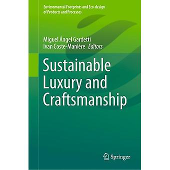 Sustainable Luxury and Craftsmanship by Edited by Miguel Angel Gardetti & Edited by Ivan Coste Maniere