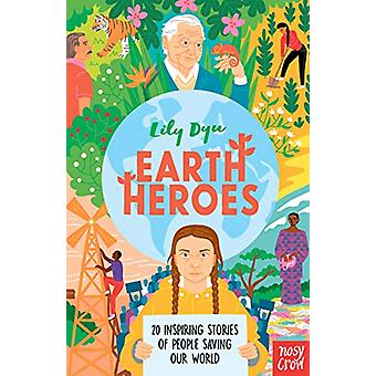 Earth Heroes - Twenty Inspiring Stories of People Saving Our World by