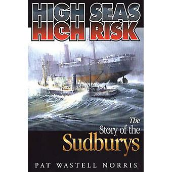 High Seas - High Risk - The Story of the Sudburys by Pat Wastell Norri