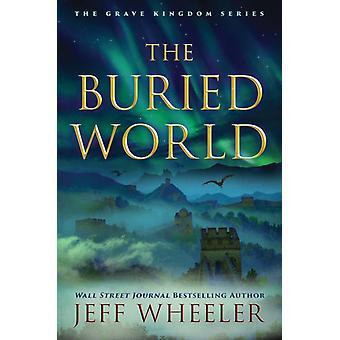 The Buried World by Jeff Wheeler