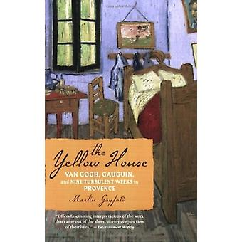 The Yellow House  Van Gogh Gauguin and Nine Turbulent Weeks in Provence by Martin Gayford