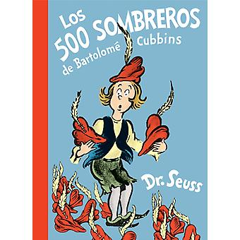 Los 500 sombreros de Bartolome Cubbins The 500 Hats of Bartholomew Cubbins Spanish Edition by Seuss & Dr.