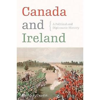 Canada and Ireland  A Political and Diplomatic History by Philip J Currie