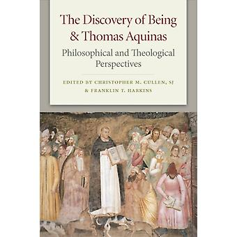 The Discovery of Being and Thomas Aquinas  Philosophical and Theological Perspectives by Edited by Christopher M Cullen & Edited by Franklin T Harkins
