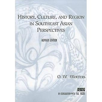 History Culture and Region in Southeast Asian Perspectives by Wolters & O. W.