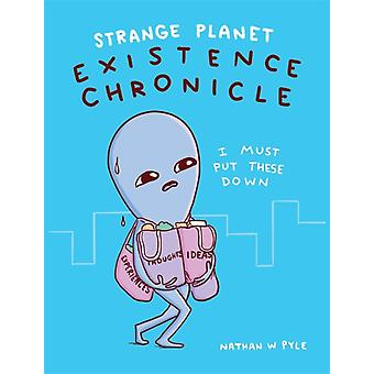 Strange Planet Existence Chronicle by Pyle & Nathan W.