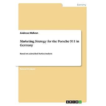 Marketingstrategie für den Porsche 911 in Deutschland:Basierend auf einer detaillierten Marktanalyse