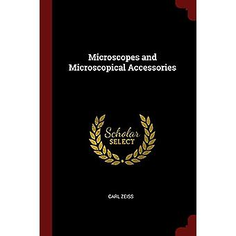 Microscopes and Microscopical Accessories by Carl Zeiss - 97813756943