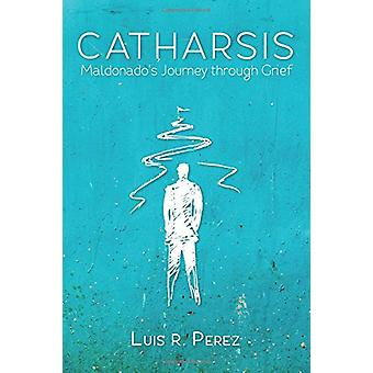 Catharsis by Luis R Perez - 9781532605659 Book
