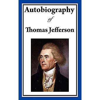 Autobiography of Thomas Jefferson by Thomas Jefferson - 9781604597806
