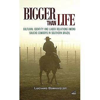 Bigger Than Life - Cultural Identity and Labor Relations Among Gaucho