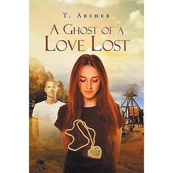 A Ghost of a Love Lost by T Absher - 9781641147828 Book