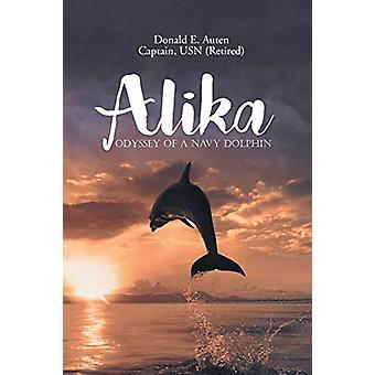 Alika - Odyssey of a Navy Dolphin by Donald E Auten - 9781640037366 Bo