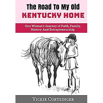 The Road to My Old Kentucky Home - One Woman's Journey of Faith - Fami