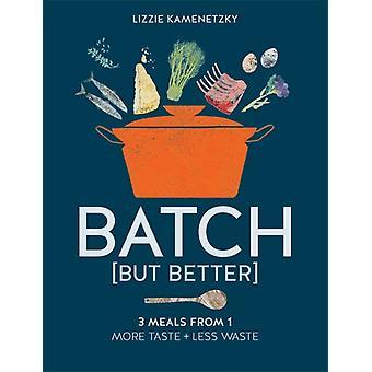 Batch but Better par Lizzie Home ec et styliste culinaire Kamenetzky