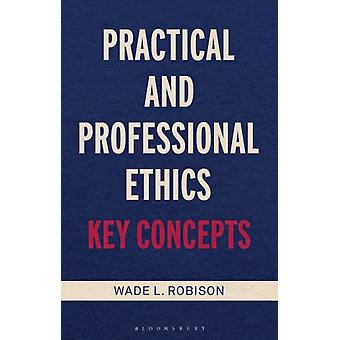 Practical and Professional Ethics by Robison & Wade L. Rochester Institute of Technology & USA