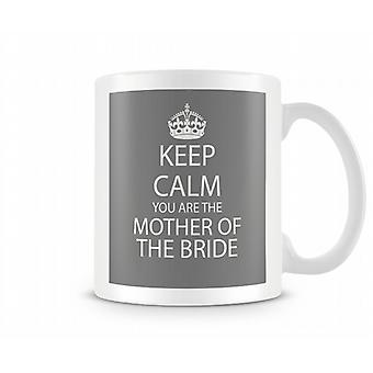 Keep Calm You Are Mother Of The Bride Printed Mug