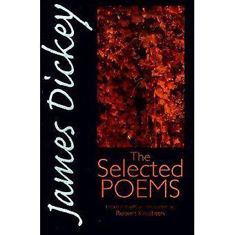James Dickey - de geselecteerde gedichten van James Dickey - Robert Kirschten-