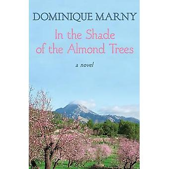 In the Shade of the Almond Trees by Dominique Marny - 9781504000734 B