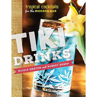 Tiki Drinks - Tropical Cocktails for the Modern Bar by Robert Sharp -