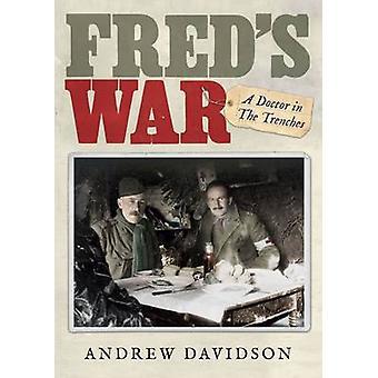 Guerre de Fred - un médecin dans les tranchées par Andrew Davidson - 97817807218