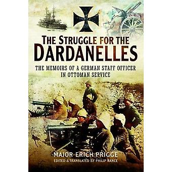 The Struggle for the Dardanelles - The Memoirs of a German Staff Offic