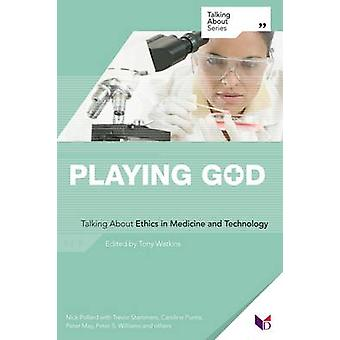 Playing God - Talking About Ethics in Medicine and Technology by Tony
