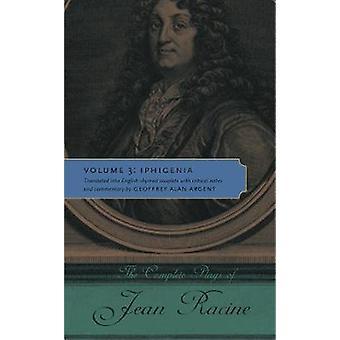 Jeux complets de Jean Racine Volume 3 Iphigénie de Racine & Jean Baptiste