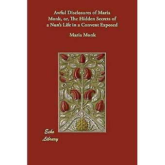 Vreselijke informatieverschaffing van Maria monnik of de verborgen geheimen van het leven van de nonnen in een klooster blootgesteld door monnik & Maria