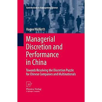 Managerial Discretion and Performance in China  Towards Resolving the Discretion Puzzle for Chinese Companies and Multinationals by Wlferth & Hagen