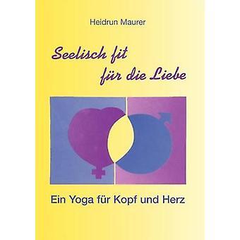 Seelisch fit fr die Liebe  Ein Yoga fr Kopf und Herz by Maurer & Heidrun