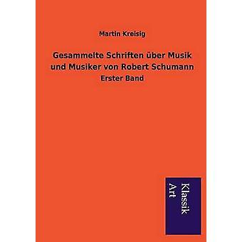 Gesammelte Schriften ber Musik und Musiker von Robert Schumann af Kreisig & Martin