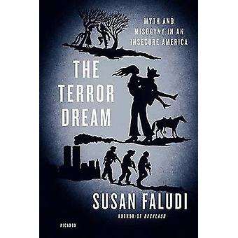 The Terror Dream - Myth and Misogyny in an Insecure America by Susan F