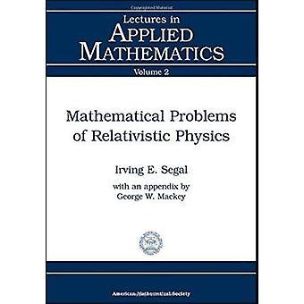 Mathematical Problems of Relativistic Physics by I. E. Segal - George