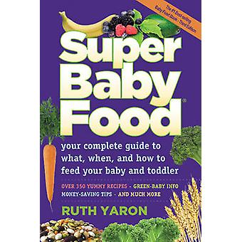 Super Baby Food - Your Complete Guide to What - When & How to Feed You