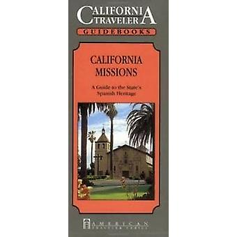California Missions - A Guide to the State's Spanish Heritage by Grego