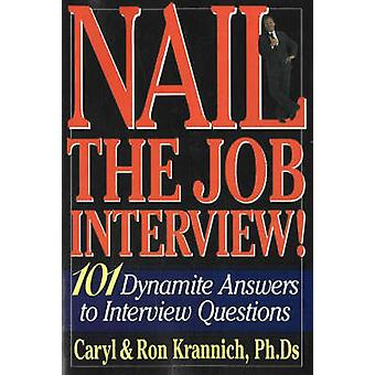 Nail the Job Interview! - 101 Dynamite Answers to Interview Questions