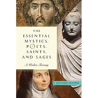 Essential Mystics - Poets - Saints - and Sages - A Wisdom Treasury by