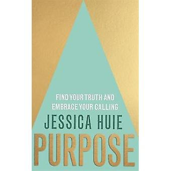 Purpose - Find Your Truth and Embrace Your Calling by Jessica Huie - 9