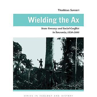 Wielding Ax: State skovbrug og sociale konflikter i Tanzania, 1820-2000 (serie i økologi & historie)