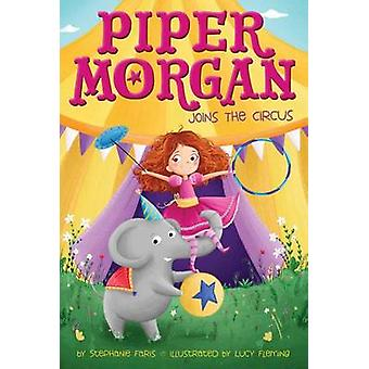 Piper Morgan Joins the Circus by Stephanie Faris - 9781481457095 Book