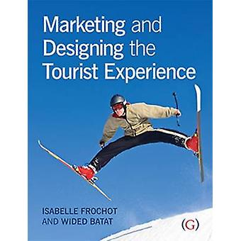 Marketing and Designing the Tourist Experience by Isabelle Frochot -