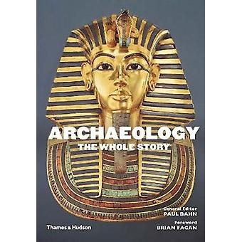 Archaeology The Whole Story by Paul Bahn