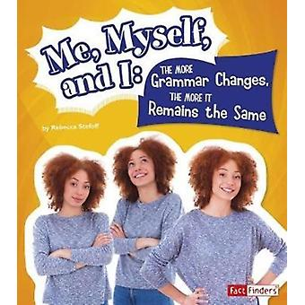 Me Myself and Ithe More Grammar Changes the More it Rem by Rebecca Stefoff
