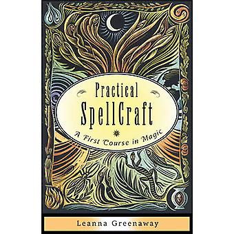 Practical Spellcraft  A First Course in Magic by Leanna Greenaway