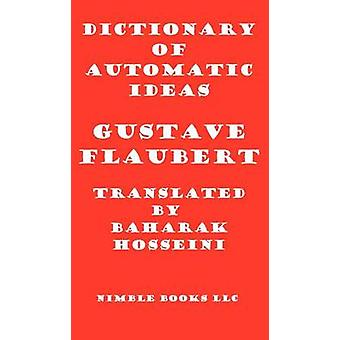Dictionary of Automatic Ideas A New Translation Bringing Flaubert into the 21st Century by Flaubert & Gustave